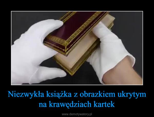 Niezwykła książka z obrazkiem ukrytym na krawędziach kartek –