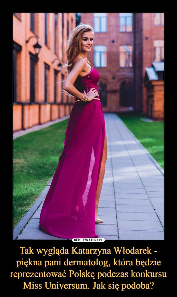 Tak wygląda Katarzyna Włodarek - piękna pani dermatolog, która będzie reprezentować Polskę podczas konkursu Miss Universum. Jak się podoba? –