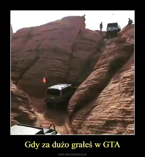 Gdy za dużo grałeś w GTA –