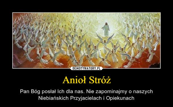 Anioł Stróż – Pan Bóg posłał Ich dla nas. Nie zapominajmy o naszych Niebiańskich Przyjacielach i Opiekunach