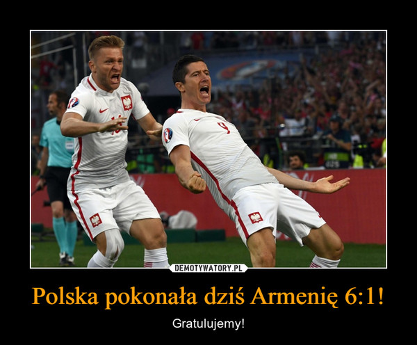 Polska pokonała dziś Armenię 6:1! – Gratulujemy!