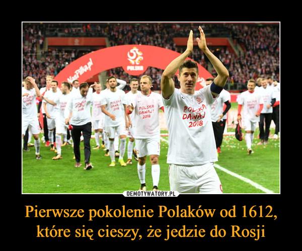 Pierwsze pokolenie Polaków od 1612, które się cieszy, że jedzie do Rosji –
