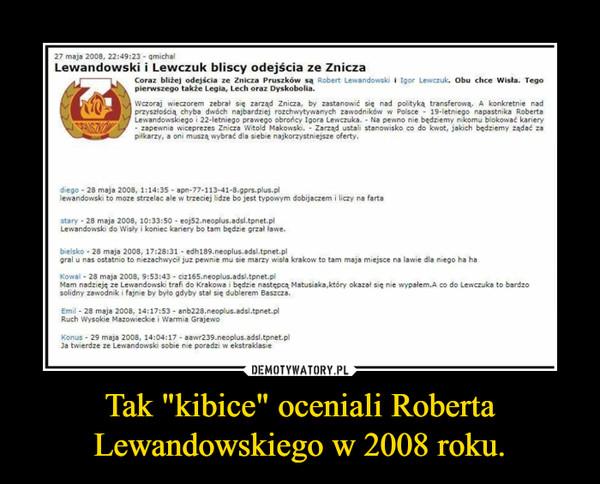 """Tak """"kibice"""" oceniali Roberta Lewandowskiego w 2008 roku. –"""