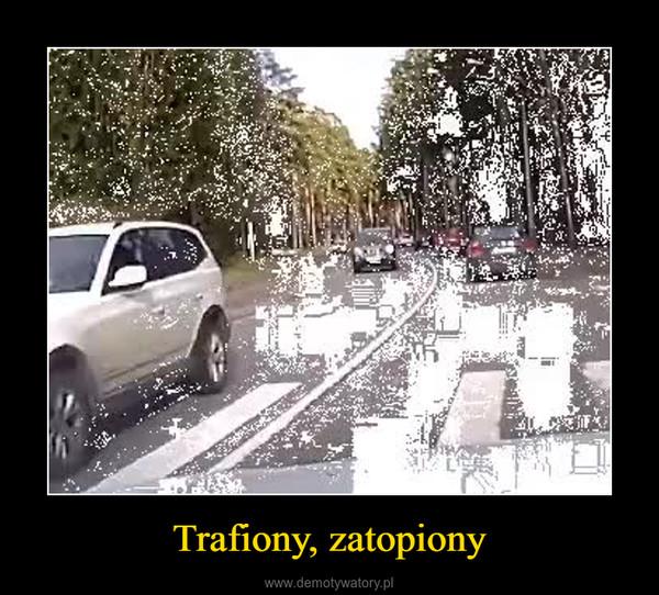 Trafiony, zatopiony –