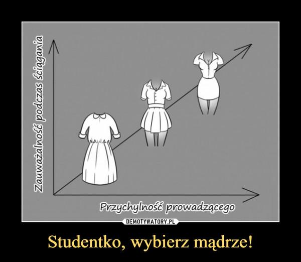 Studentko, wybierz mądrze! –