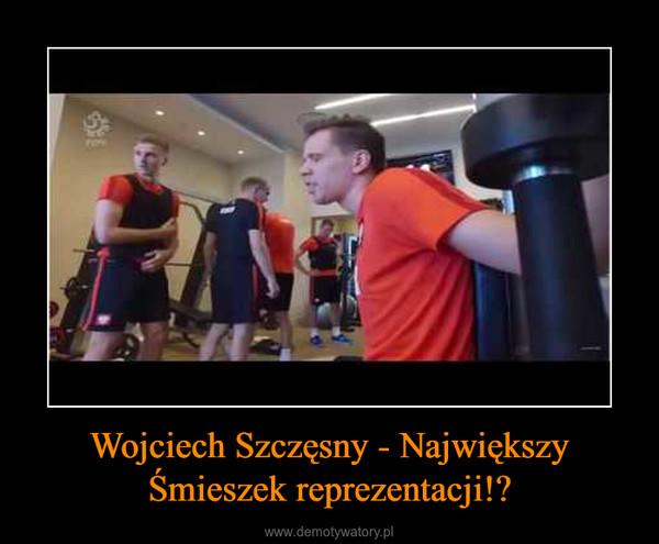 Wojciech Szczęsny - Największy Śmieszek reprezentacji!? –