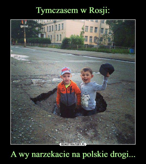 Tymczasem w Rosji: A wy narzekacie na polskie drogi...