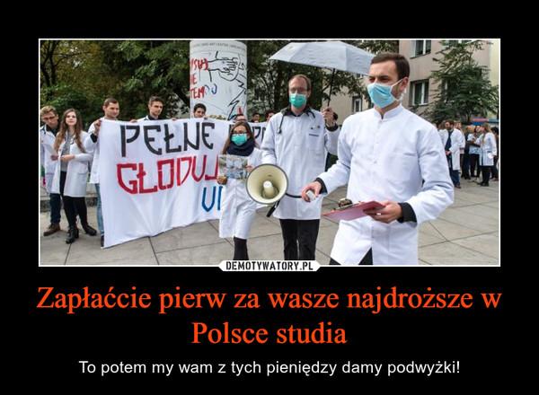 Zapłaćcie pierw za wasze najdroższe w Polsce studia – To potem my wam z tych pieniędzy damy podwyżki!