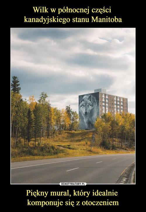 Wilk w północnej części  kanadyjskiego stanu Manitoba Piękny mural, który idealnie  komponuje się z otoczeniem