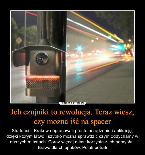 Ich czujniki to rewolucja. Teraz wiesz, czy można iść na spacer – Studenci z Krakowa opracowali proste urządzenie i aplikację, dzięki którym łatwo i szybko można sprawdzić czym oddychamy w naszych miastach. Coraz więcej miast korzysta z ich pomysłu.. Brawo dla chłopaków. Polak potrafi