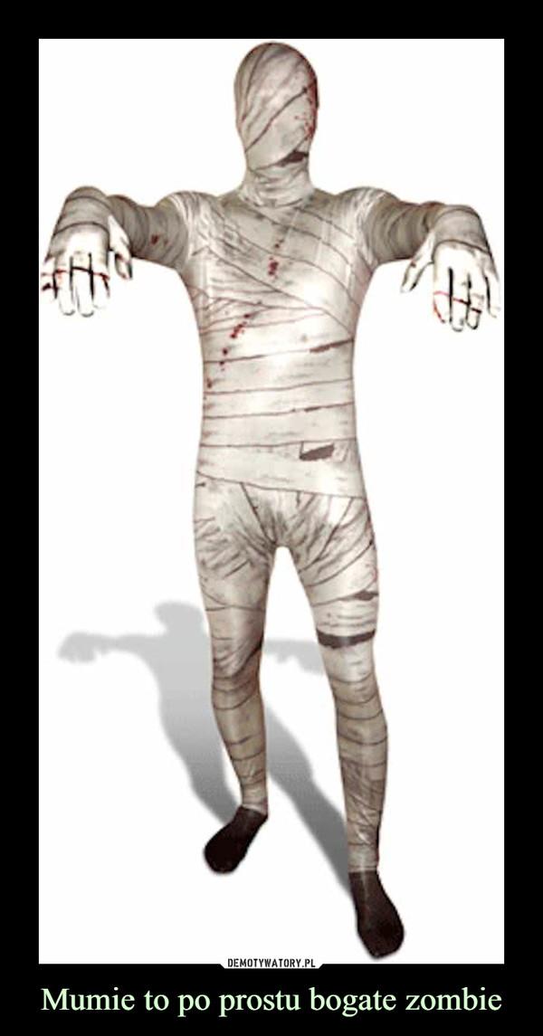 Mumie to po prostu bogate zombie –