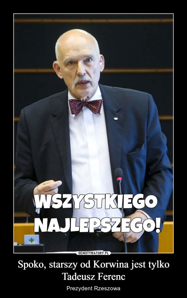 Spoko, starszy od Korwina jest tylko Tadeusz Ferenc – Prezydent Rzeszowa