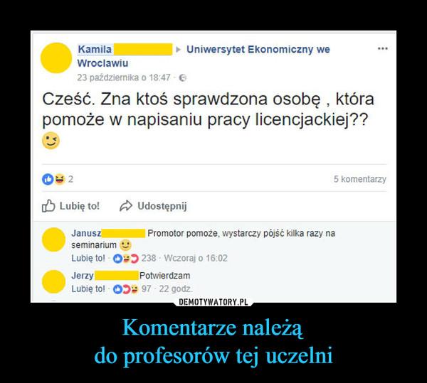 Komentarze należądo profesorów tej uczelni –