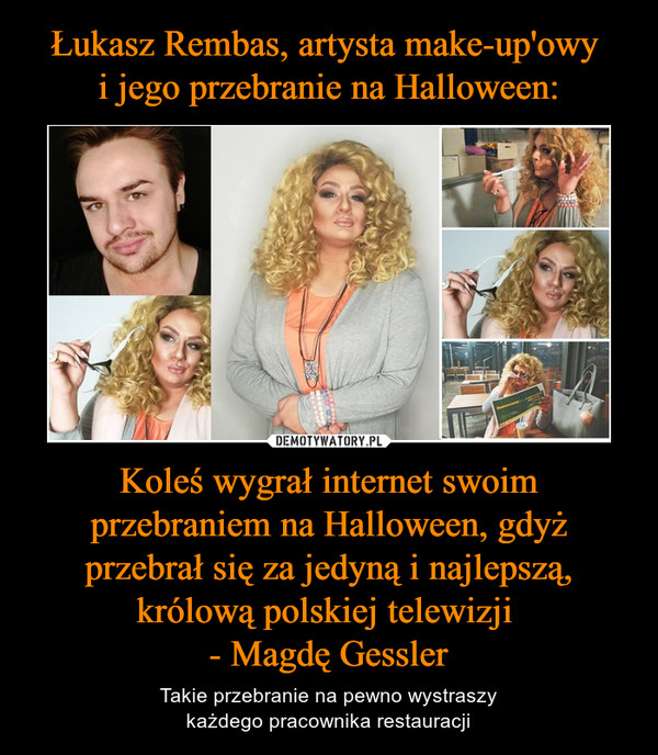Koleś wygrał internet swoim przebraniem na Halloween, gdyż przebrał się za jedyną i najlepszą, królową polskiej telewizji - Magdę Gessler – Takie przebranie na pewno wystraszykażdego pracownika restauracji
