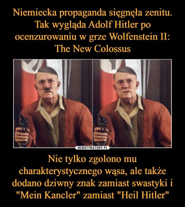 """Nie tylko zgolono mu charakterystycznego wąsa, ale także dodano dziwny znak zamiast swastyki i """"Mein Kancler"""" zamiast """"Heil Hitler"""" –"""