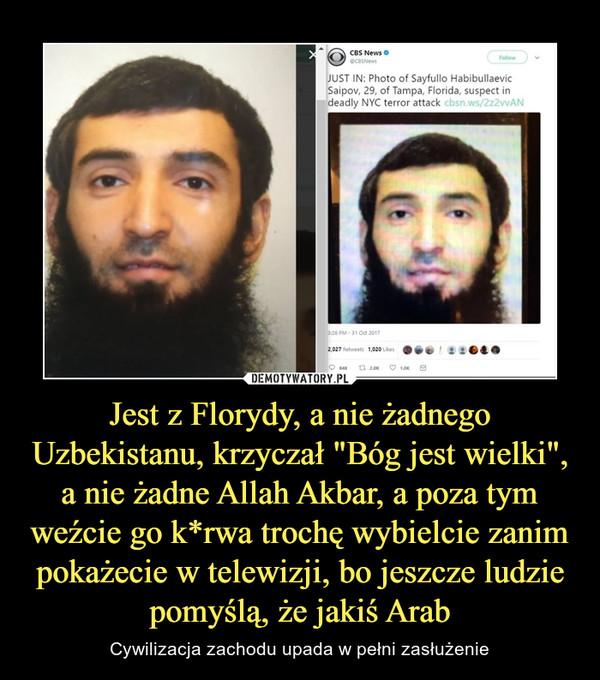 """Jest z Florydy, a nie żadnego Uzbekistanu, krzyczał """"Bóg jest wielki"""", a nie żadne Allah Akbar, a poza tym weźcie go k*rwa trochę wybielcie zanim pokażecie w telewizji, bo jeszcze ludzie pomyślą, że jakiś Arab – Cywilizacja zachodu upada w pełni zasłużenie"""