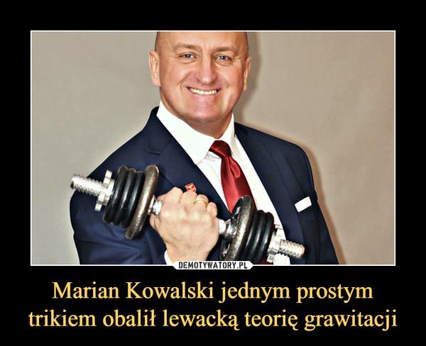 Marian Kowalski jednym prostym trikiem obalił lewacką teorię grawitacji –