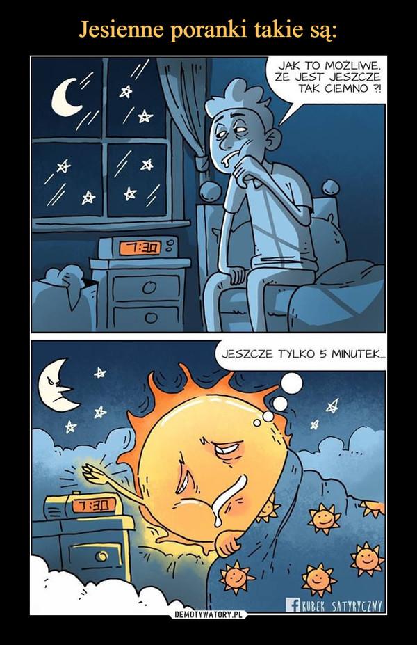–  Jak to możliwe że jest jeszcze ciemno? Jeszcze tylko 5 minutek