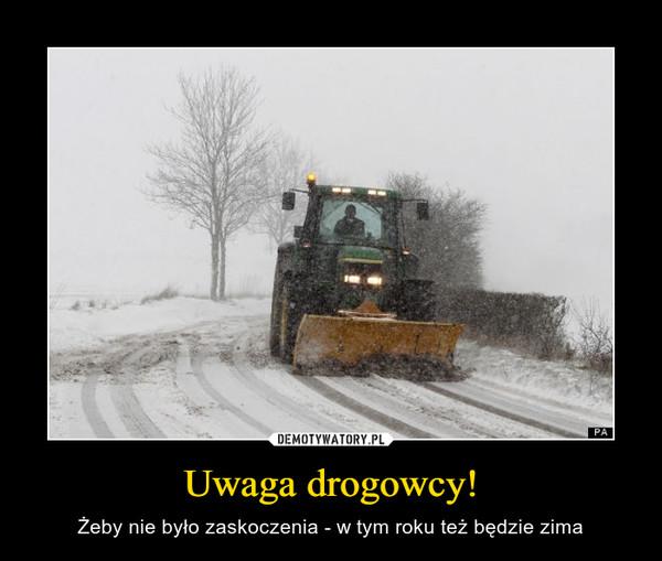 Uwaga drogowcy! – Żeby nie było zaskoczenia - w tym roku też będzie zima