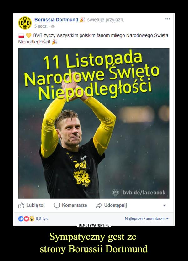 Sympatyczny gest ze strony Borussii Dortmund –  Borussia Dortmund świętuje przyjaźń BVB życzy wszystkim polskim fanom miłego Narodowego Święta NIepodległości 11 Listopada Lubię to komentarze udostępnij