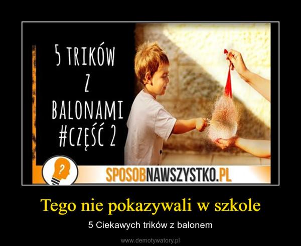 Tego nie pokazywali w szkole – 5 Ciekawych trików z balonem