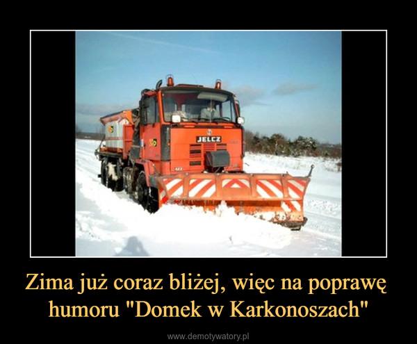 """Zima już coraz bliżej, więc na poprawę humoru """"Domek w Karkonoszach"""" –"""