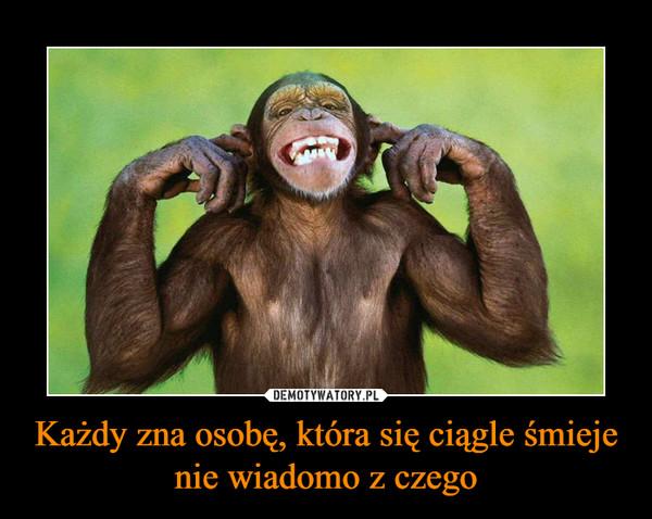 Każdy zna osobę, która się ciągle śmieje nie wiadomo z czego –