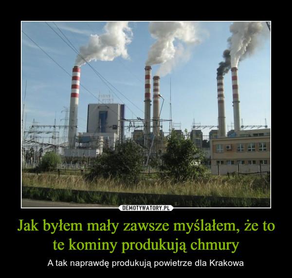 Jak byłem mały zawsze myślałem, że to te kominy produkują chmury – A tak naprawdę produkują powietrze dla Krakowa
