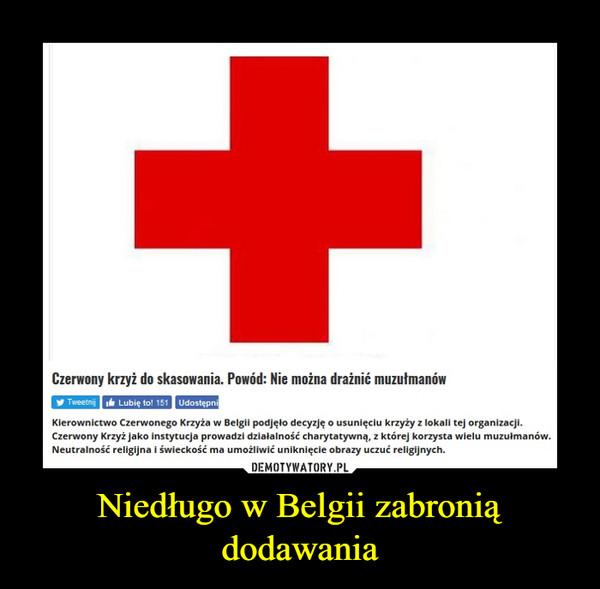 Niedługo w Belgii zabronią dodawania