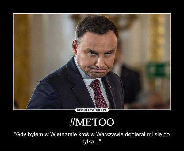 """#METOO – """"Gdy byłem w Wietnamie ktoś w Warszawie dobierał mi się do tyłka..."""""""