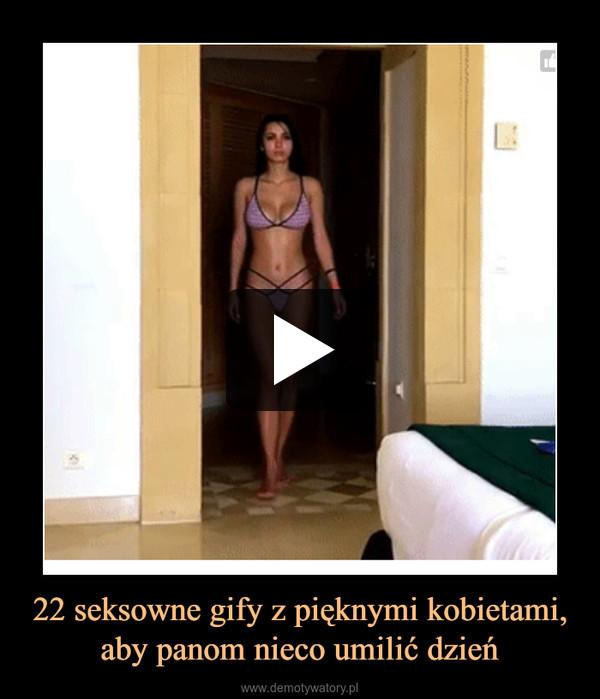 22 seksowne gify z pięknymi kobietami, aby panom nieco umilić dzień –