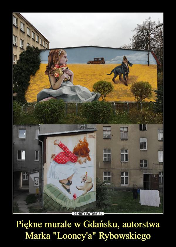 """Piękne murale w Gdańsku, autorstwa Marka """"Looney'a"""" Rybowskiego –"""