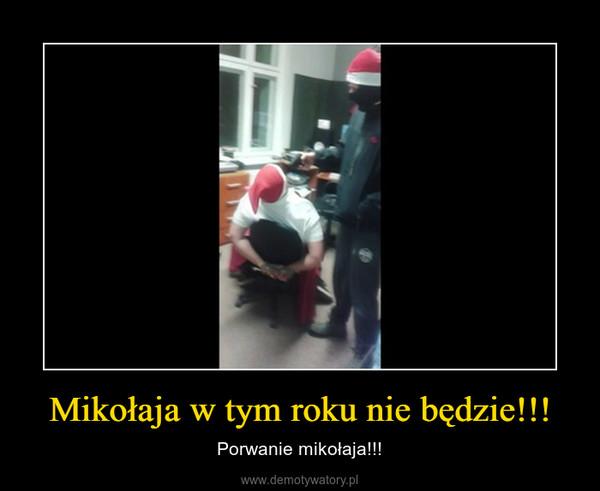 Mikołaja w tym roku nie będzie!!! – Porwanie mikołaja!!!