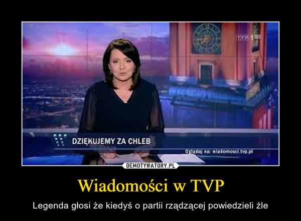 Wiadomości w TVP – Legenda głosi że kiedyś o partii rządzącej powiedzieli źle