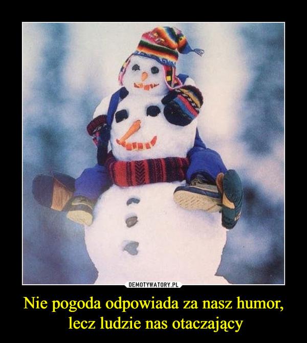 Nie pogoda odpowiada za nasz humor, lecz ludzie nas otaczający –