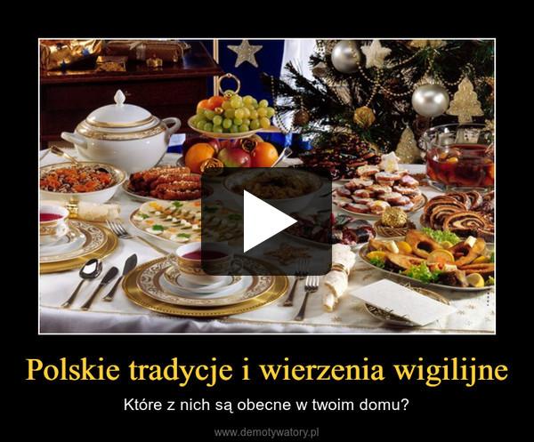 Polskie tradycje i wierzenia wigilijne – Które z nich są obecne w twoim domu?