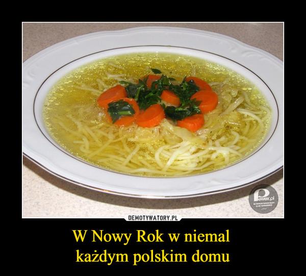 W Nowy Rok w niemal każdym polskim domu –