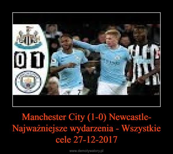 Manchester City (1-0) Newcastle- Najważniejsze wydarzenia - Wszystkie cele 27-12-2017 –