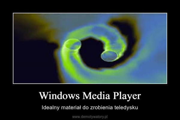 Windows Media Player – Idealny materiał do zrobienia teledysku