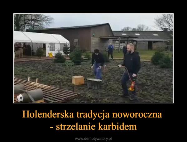 Holenderska tradycja noworoczna - strzelanie karbidem –