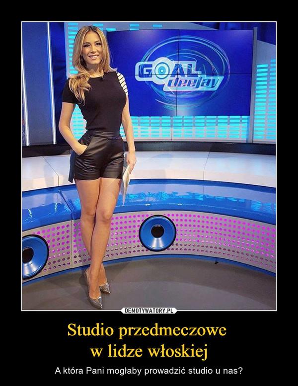 Studio przedmeczowe w lidze włoskiej – A która Pani mogłaby prowadzić studio u nas?