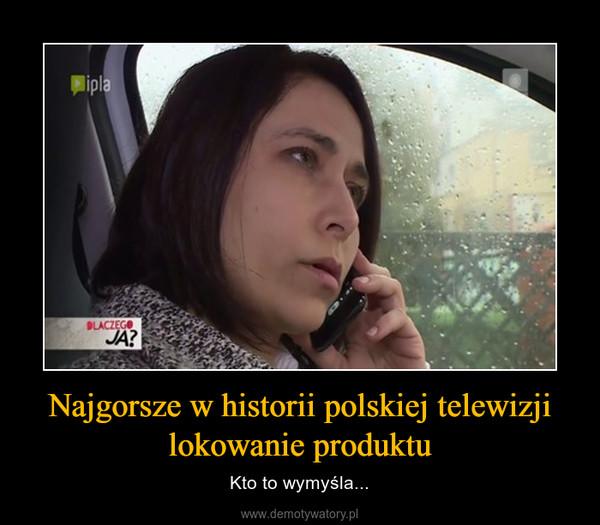 Najgorsze w historii polskiej telewizji lokowanie produktu – Kto to wymyśla...