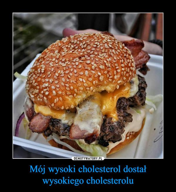 Mój wysoki cholesterol dostał wysokiego cholesterolu –