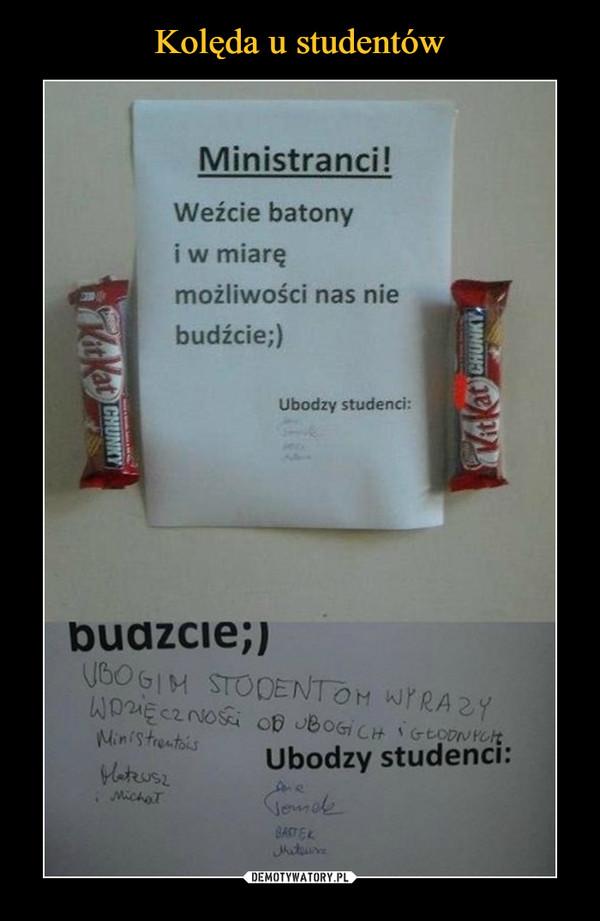 –  Ministranci!  Weźcie batony i w miarę możliwości nas nie budźcie;) Ubodzy studenci: