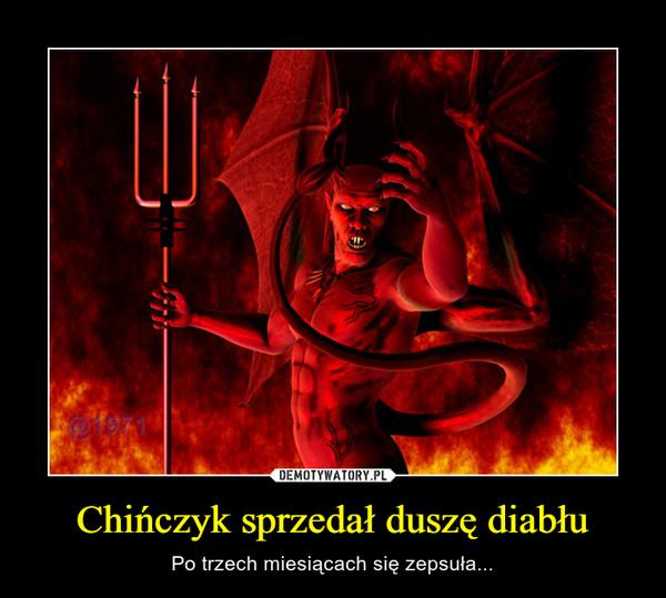 Chińczyk sprzedał duszę diabłu – Po trzech miesiącach się zepsuła...