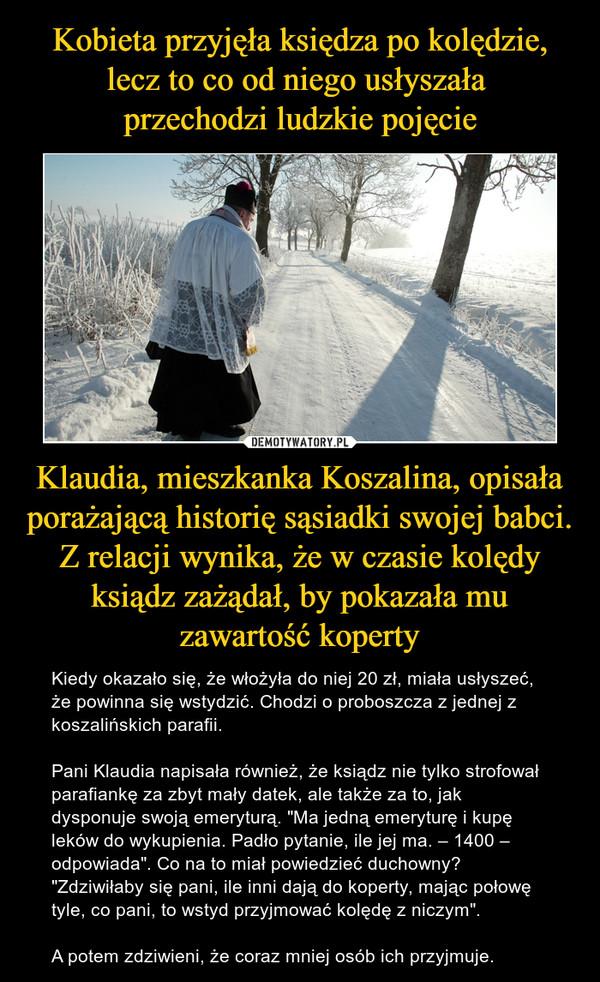 Kobieta przyjęła księdza po kolędzie, lecz to co od niego usłyszała  przechodzi ludzkie pojęcie Klaudia, mieszkanka Koszalina, opisała porażającą historię sąsiadki swojej babci. Z relacji wynika, że w czasie kolędy ksiądz zażądał, by pokazała mu zawartość koperty
