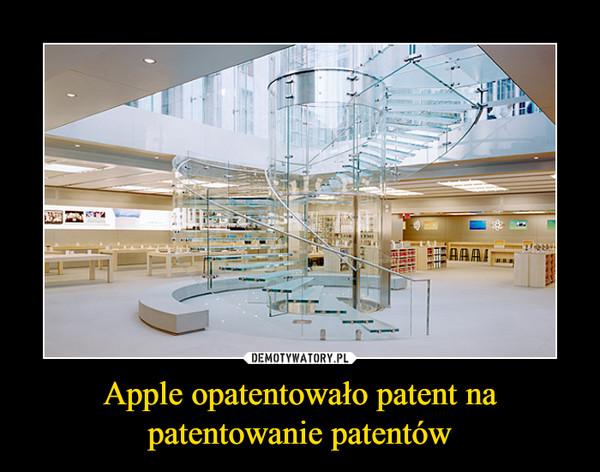 Apple opatentowało patent na patentowanie patentów –