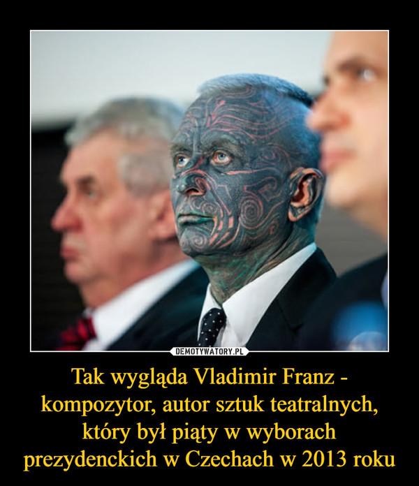 Tak wygląda Vladimir Franz - kompozytor, autor sztuk teatralnych, który był piąty w wyborach prezydenckich w Czechach w 2013 roku –