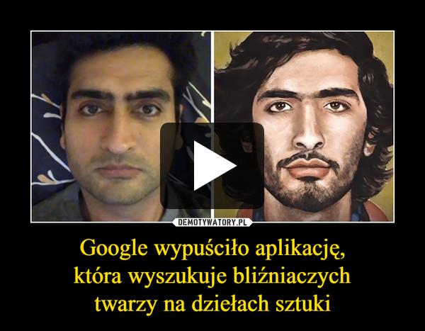 Google wypuściło aplikację,która wyszukuje bliźniaczychtwarzy na dziełach sztuki –
