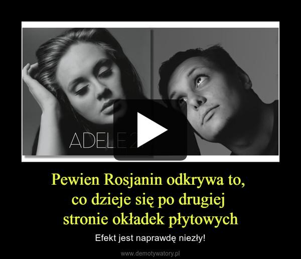 Pewien Rosjanin odkrywa to, co dzieje się po drugiej stronie okładek płytowych – Efekt jest naprawdę niezły!